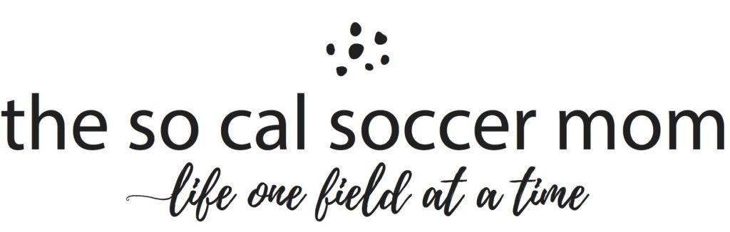 The So Cal Soccer Mom - Soccer Mom Blog-  Life one field at a time